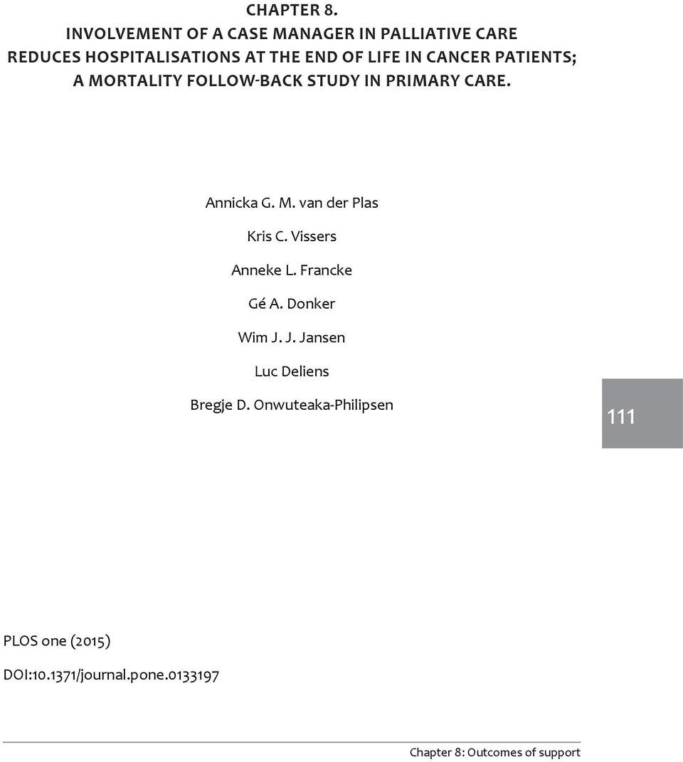 LIFE IN CANCER PATIENTS; A MORTALITY FOLLOW-BACK STUDY IN PRIMARY CARE. Annicka G. M. van der Plas Kris C.