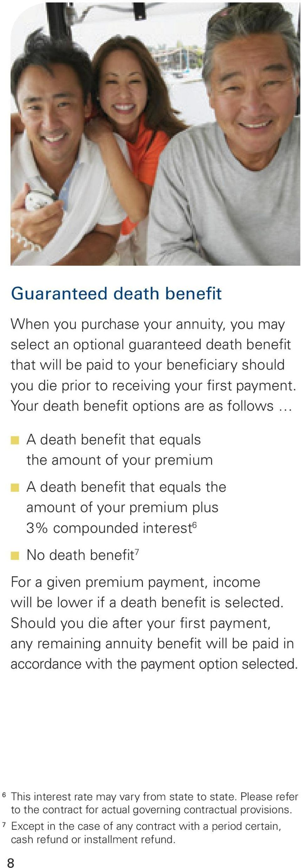 7 For a given premium payment, income will be lower if a death benefit is selected.