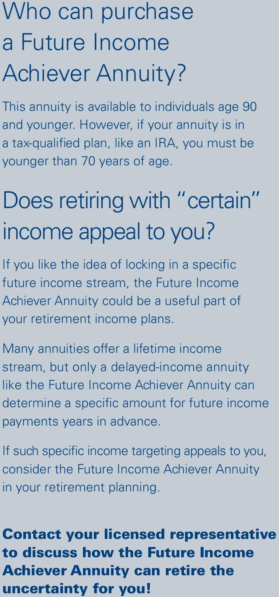 If you like the idea of locking in a specific future income stream, the Future Income Achiever Annuity could be a useful part of your retirement income plans.