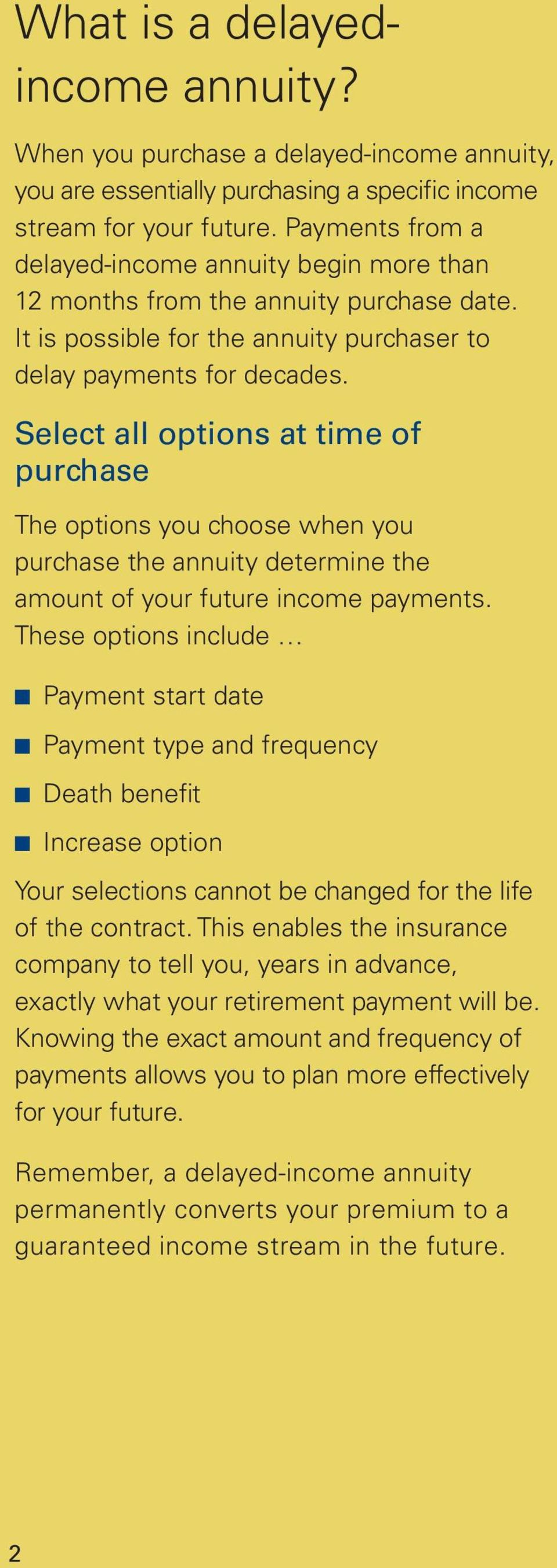 Select all options at time of purchase The options you choose when you purchase the annuity determine the amount of your future income payments.