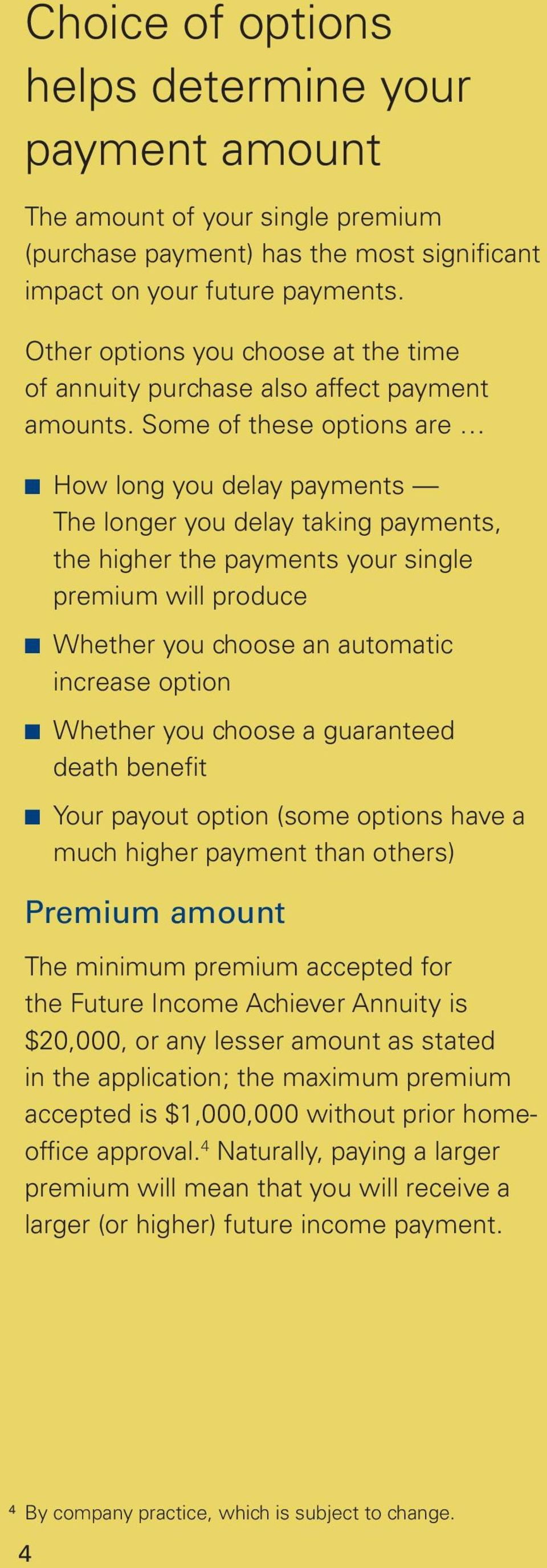 Some of these options are How long you delay payments The longer you delay taking payments, the higher the payments your single premium will produce Whether you choose an automatic increase option