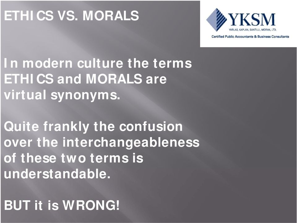 MORALS are virtual synonyms.