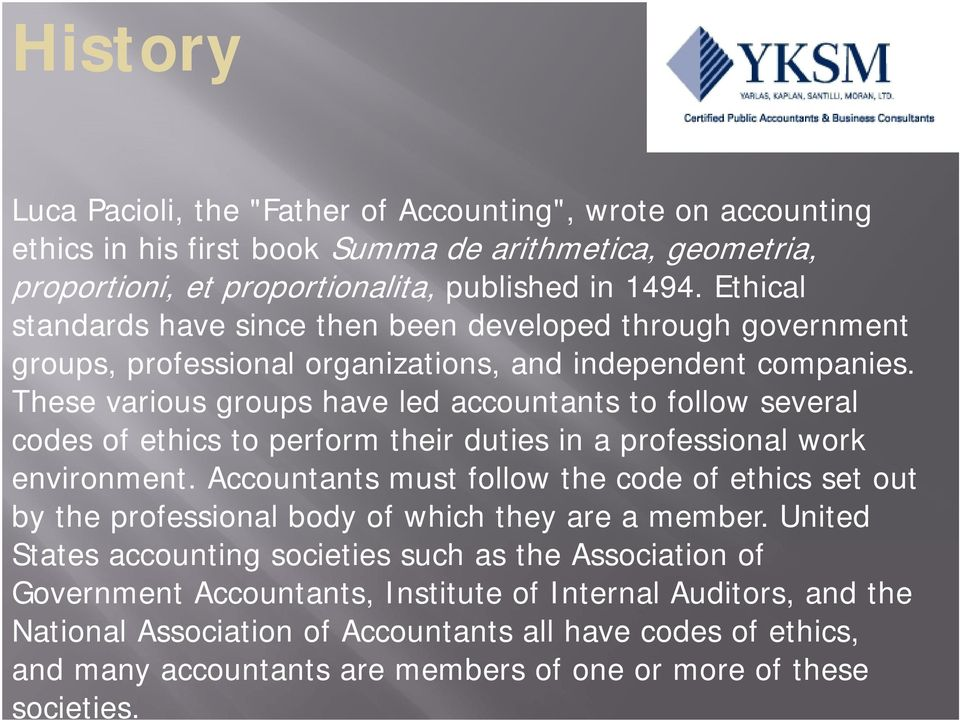 These various groups have led accountants to follow several codes of ethics to perform their duties in a professional work environment.
