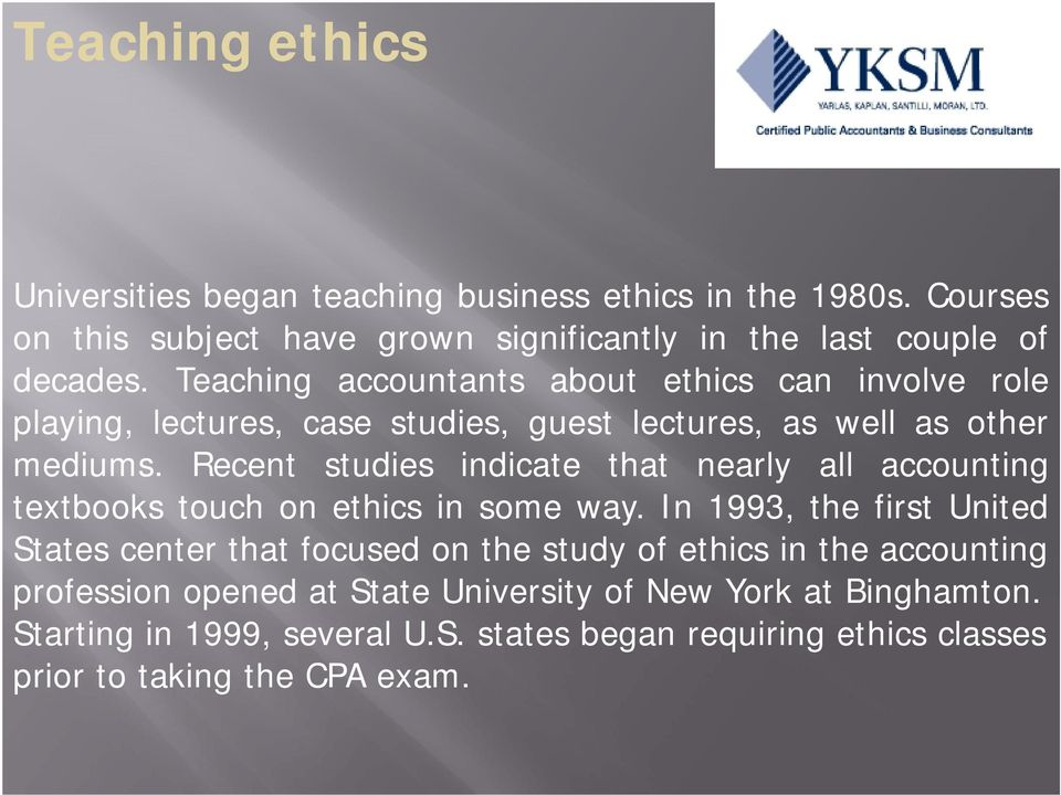 Recent studies indicate that nearly all accounting textbooks touch on ethics in some way.