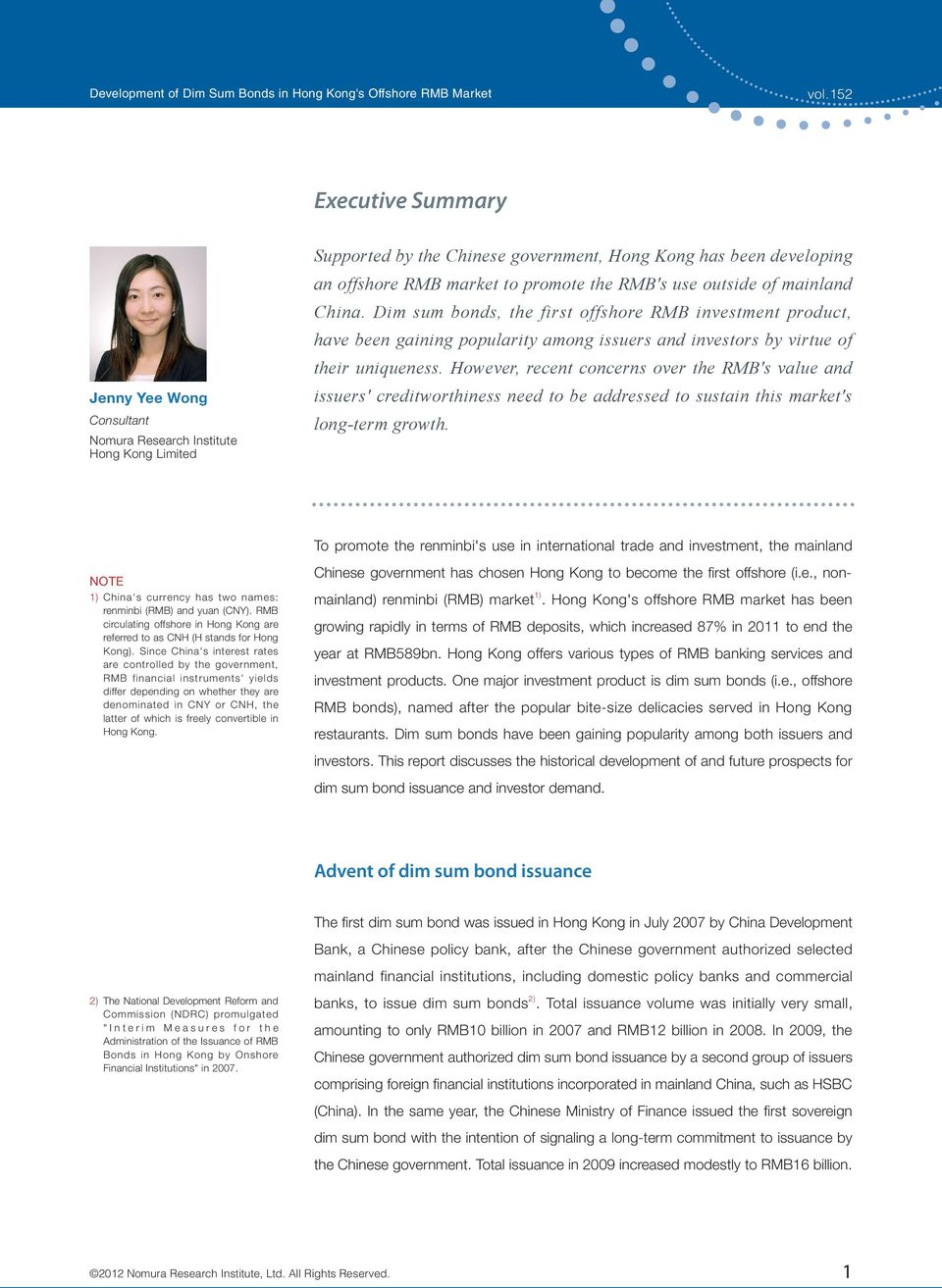 However, recent concerns over the RMB's value and Jenny Yee Wong Consultant Nomura Research Institute Hong Kong Limited issuers' creditworthiness need to be addressed to sustain this market's