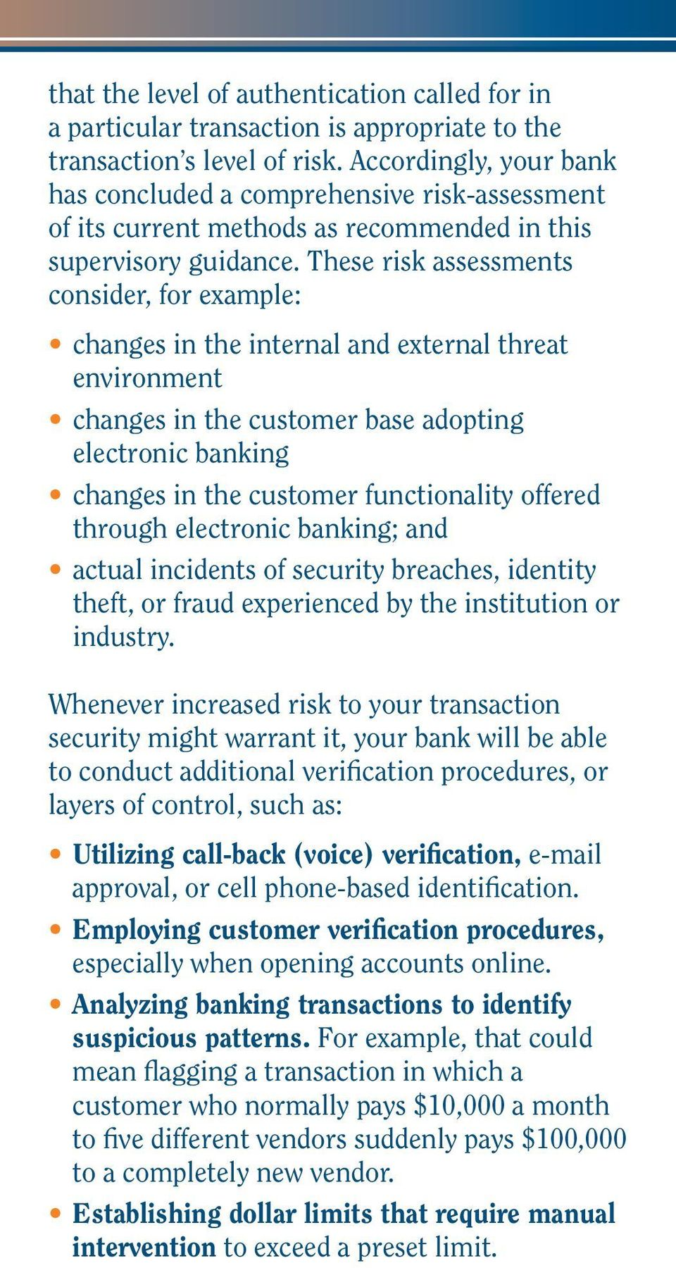 These risk assessments consider, for example: changes in the internal and external threat environment changes in the customer base adopting electronic banking changes in the customer functionality