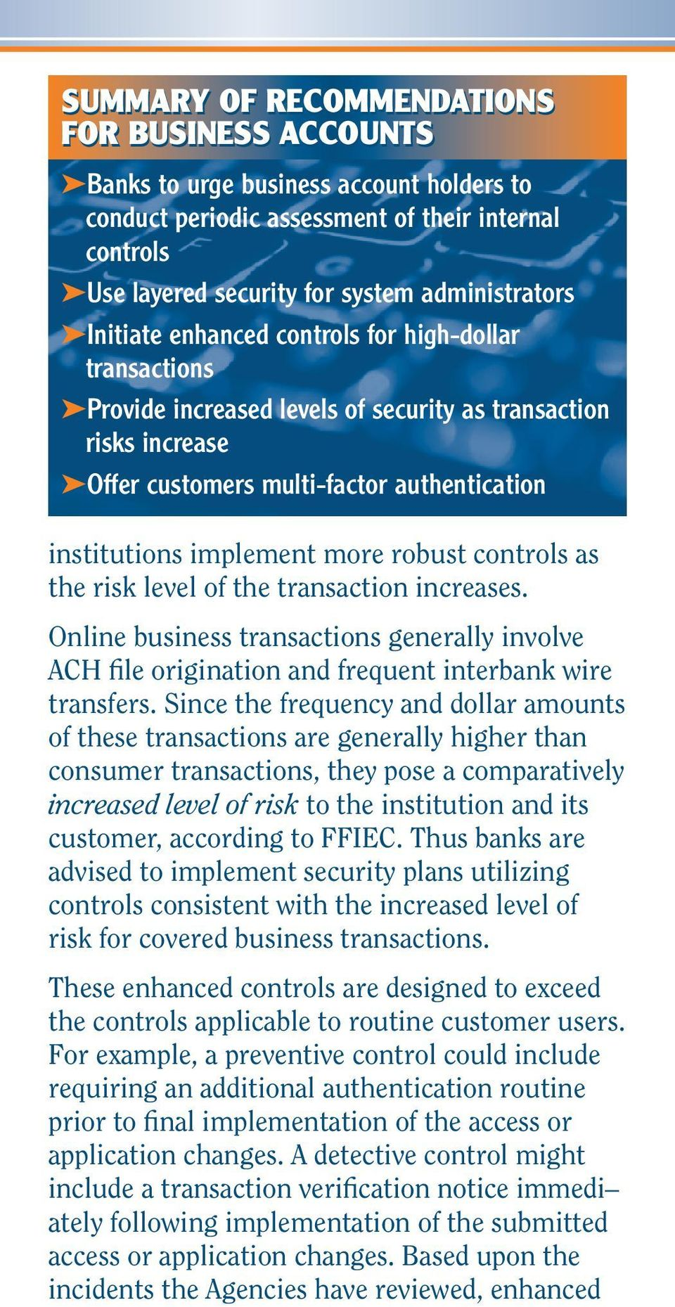 robust controls as the risk level of the transaction increases. Online business transactions generally involve ACH file origination and frequent interbank wire transfers.
