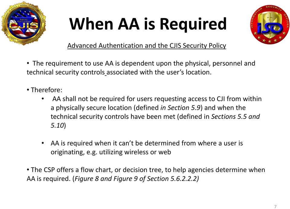 Therefore: AA shall not be required for users requesting access to CJI from within a physically secure location (defined in Section 5.