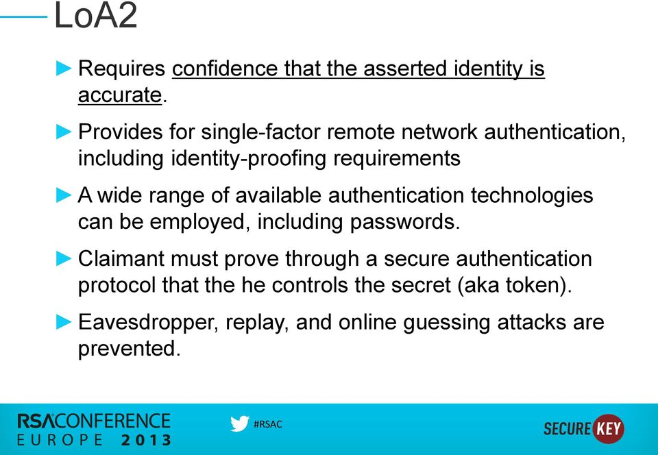 range of available authentication technologies can be employed, including passwords.