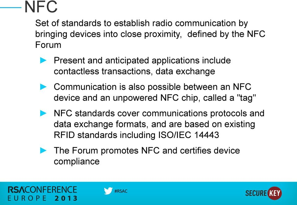 "between an NFC device and an unpowered NFC chip, called a ""tag"" NFC standards cover communications protocols and data"