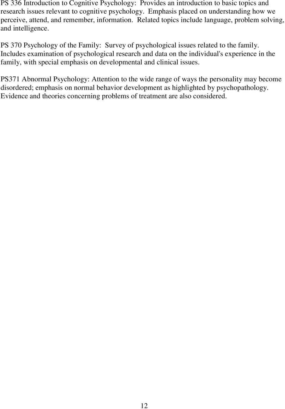 PS 370 Psychology of the Family: Survey of psychological issues related to the family.