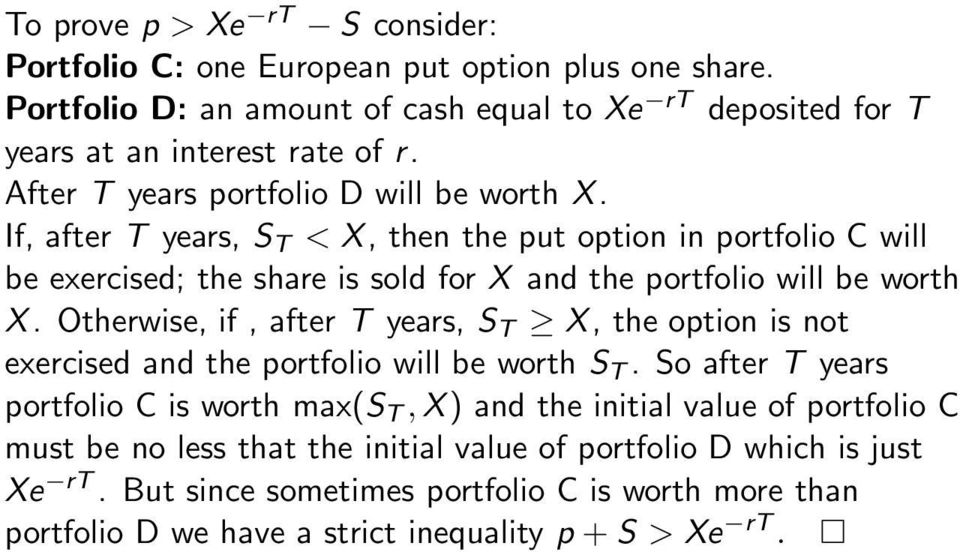 Otherwise, if, after T years, S T X, the option is not exercised and the portfolio will be worth S T.