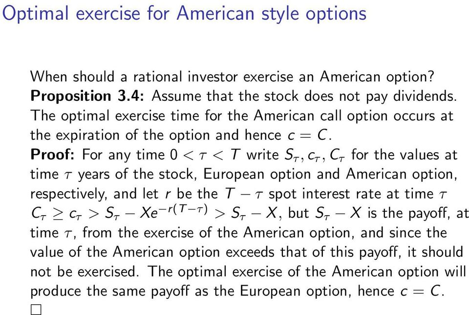 Proof: For any time 0 < τ < T write S τ,c τ,c τ for the values at time τ years of the stock, European option and American option, respectively, and let r be the T τ spot interest rate at time τ C τ