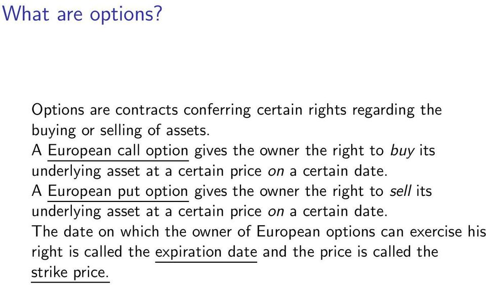 A European put option gives the owner the right to sell its underlying asset at a certain price on a certain date.
