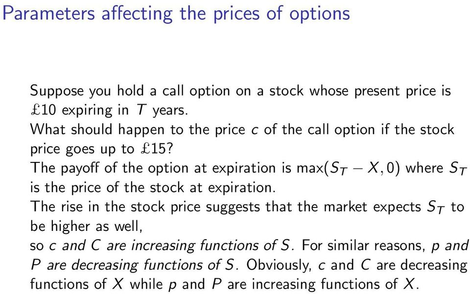 The payoff of the option at expiration is max(s T X,0) where S T is the price of the stock at expiration.