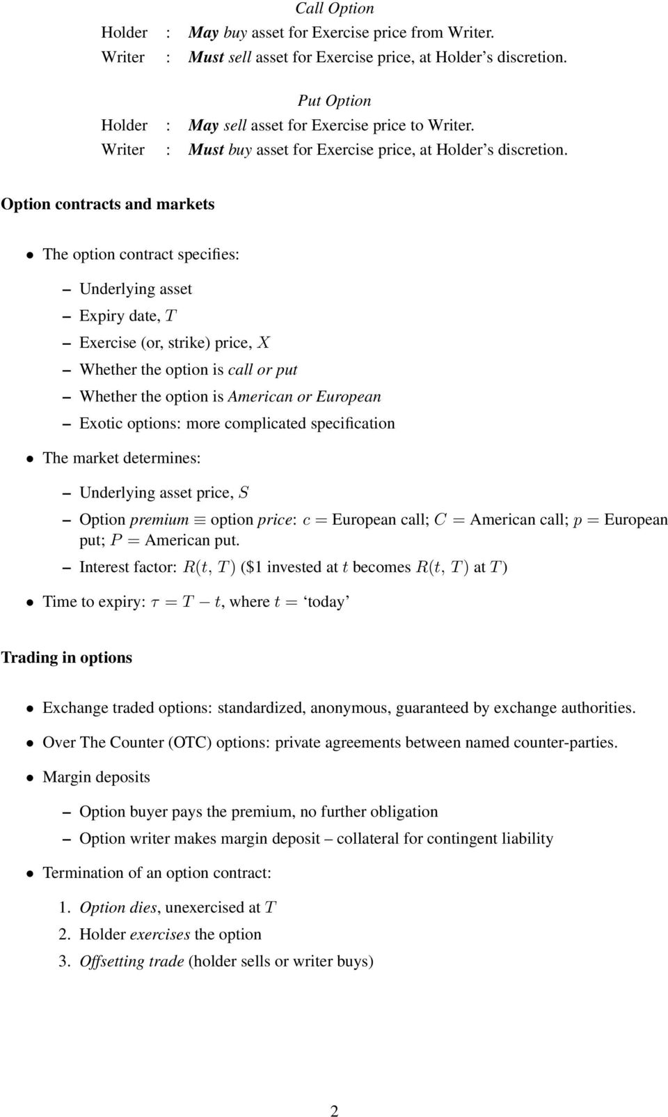 Option contracts and markets The option contract specifies: Underlying asset Expiry date, T Exercise (or, strike) price, Whether the option is call or put Whether the option is American or European