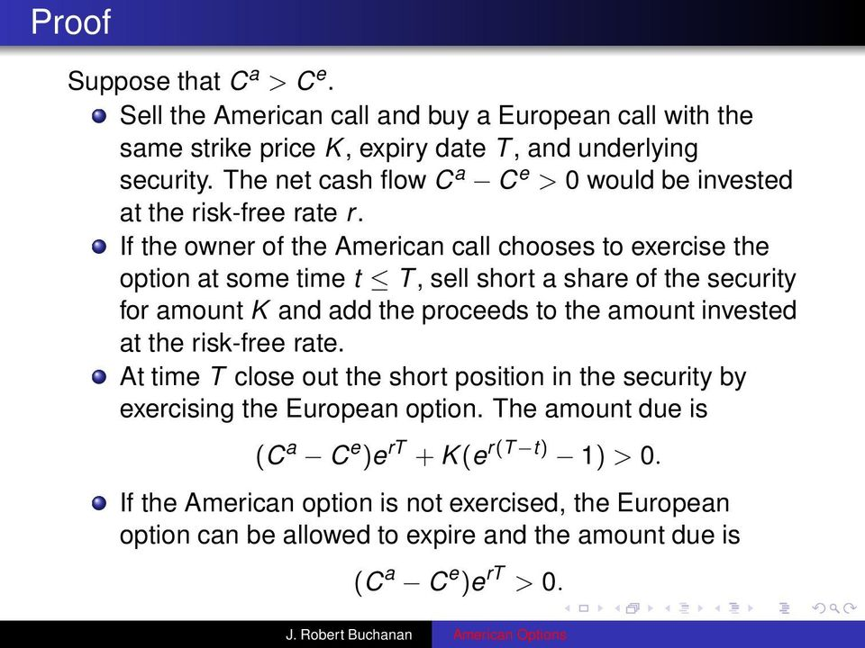 If the owner of the American call chooses to exercise the option at some time t T, sell short a share of the security for amount K and add the proceeds to the amount