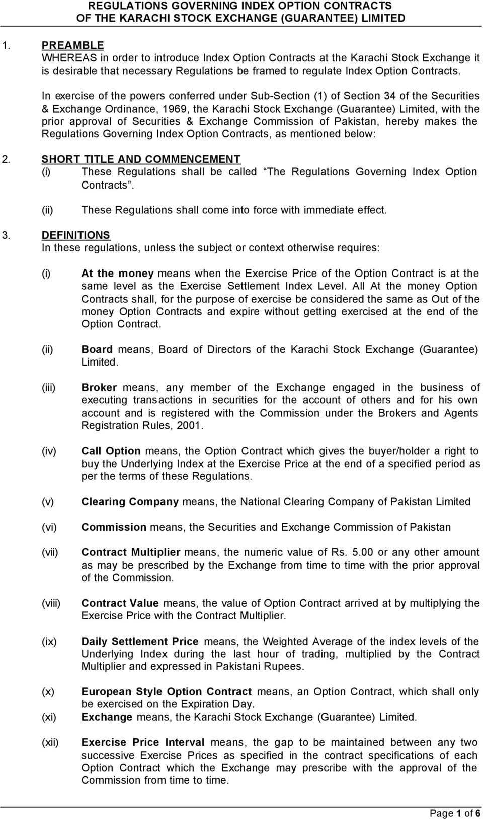 In exercise of the powers conferred under Sub-Section (1) of Section 34 of the Securities & Exchange Ordinance, 1969, the Karachi Stock Exchange (Guarantee) Limited, with the prior approval of