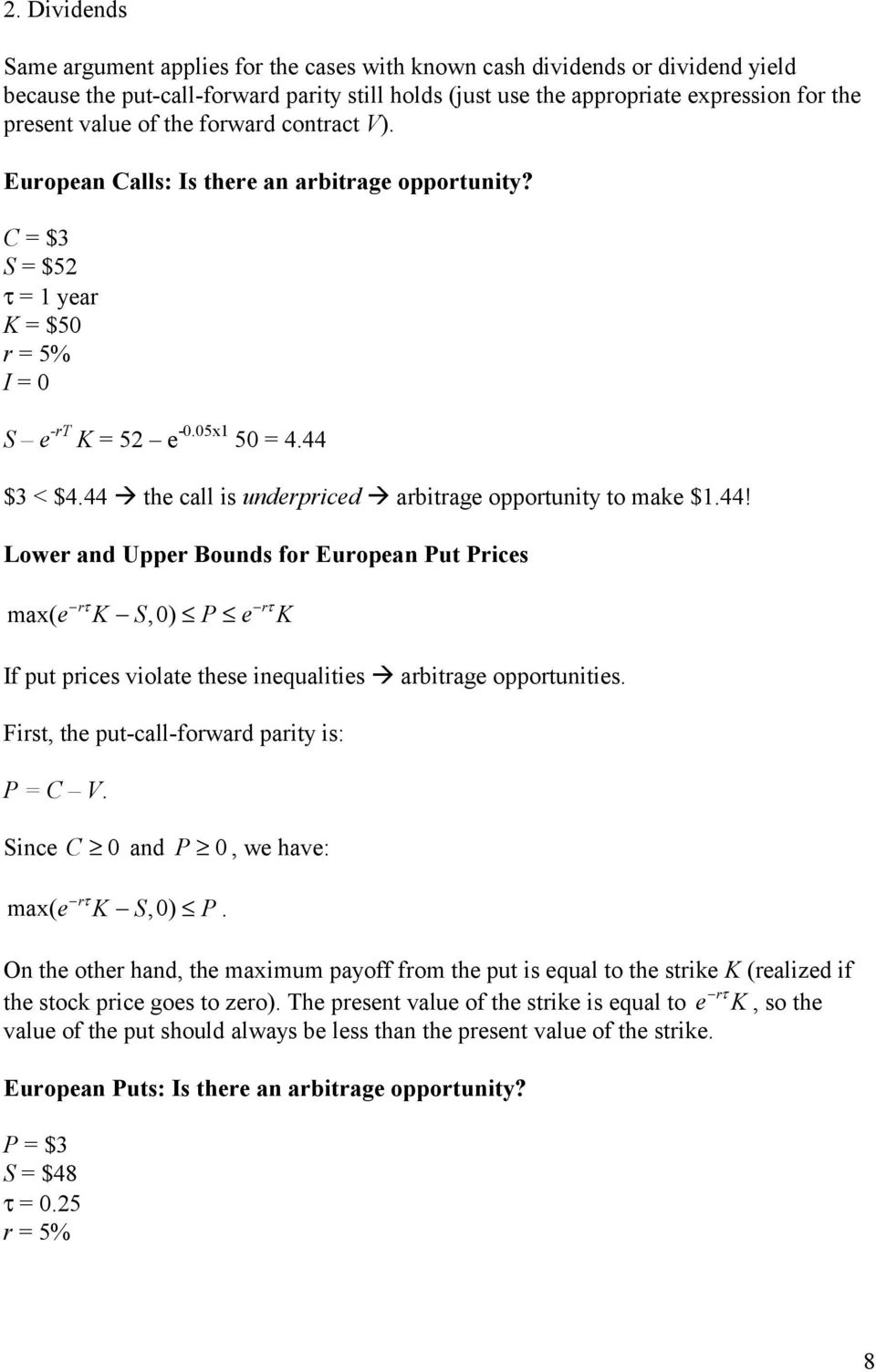 arbitrage opportunity to make $1.44! Lower and Upper Bounds for European Put Prices rτ rτ max( e K S,0) P e K If put prices violate these inequalities! arbitrage opportunities.