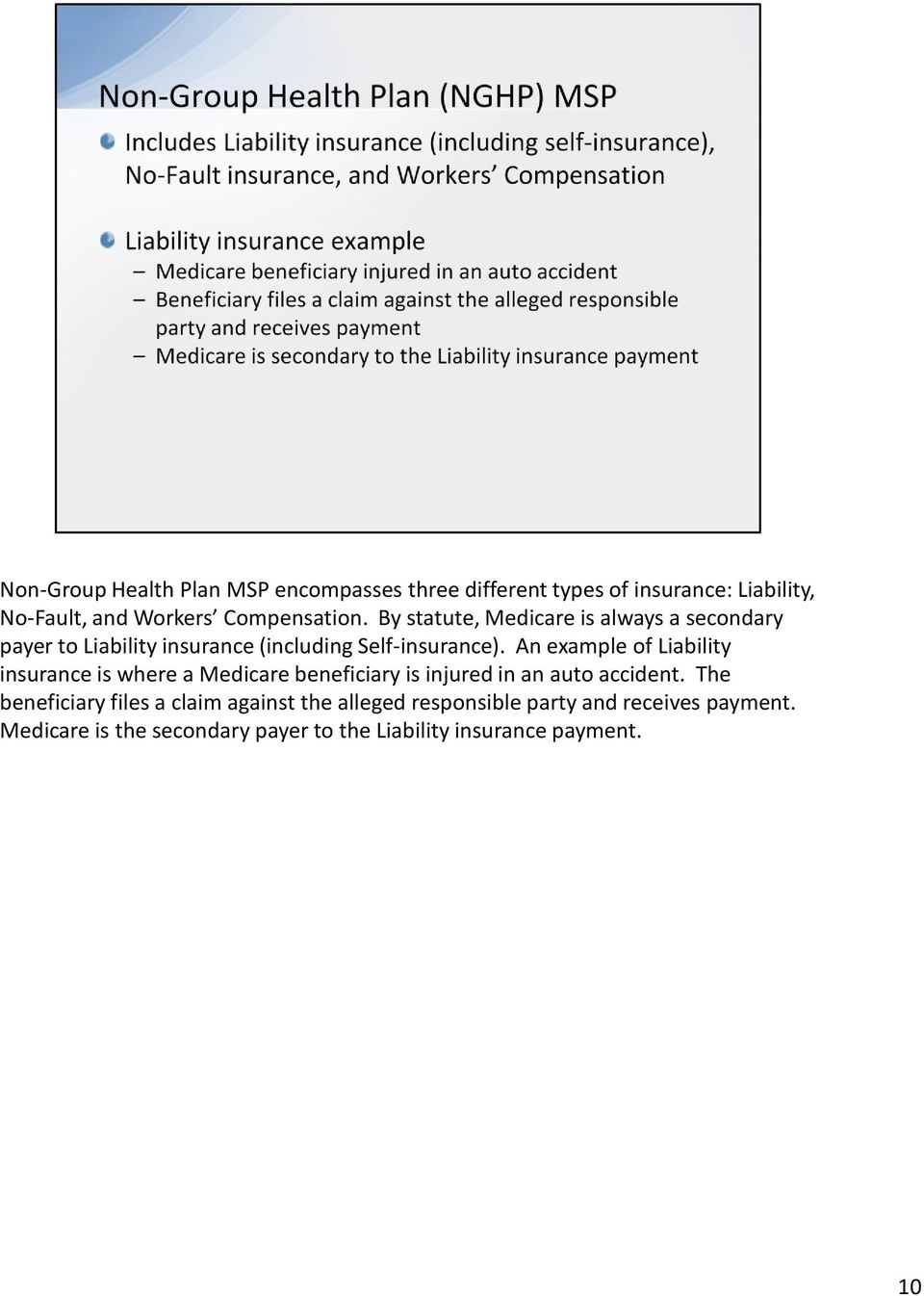 An example of Liability insurance is where a Medicare beneficiary is injured in an auto accident.