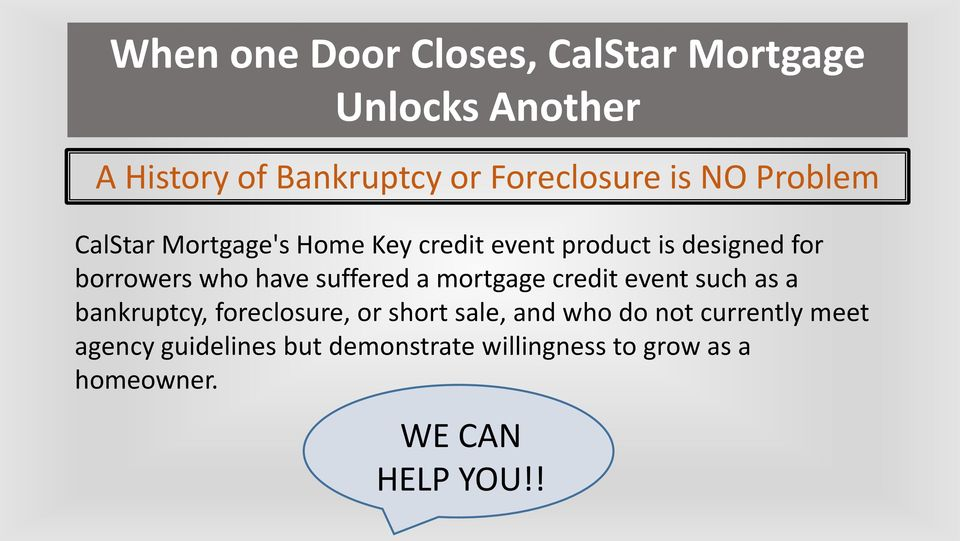 suffered a mortgage credit event such as a bankruptcy, foreclosure, or short sale, and who do not