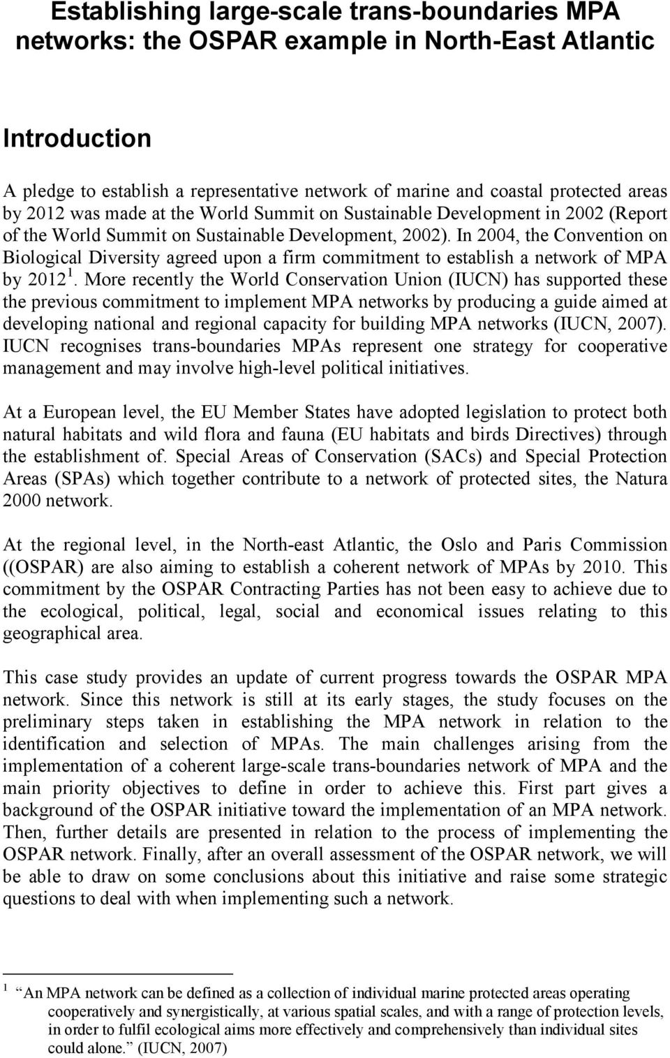 In 2004, the Convention on Biological Diversity agreed upon a firm commitment to establish a network of MPA by 2012 1.