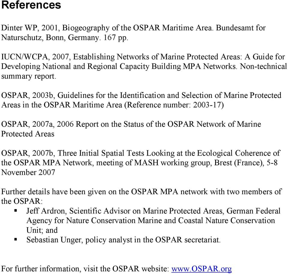 OSPAR, 2003b, Guidelines for the Identification and Selection of Marine Protected Areas in the OSPAR Maritime Area (Reference number: 2003-17) OSPAR, 2007a, 2006 Report on the Status of the OSPAR
