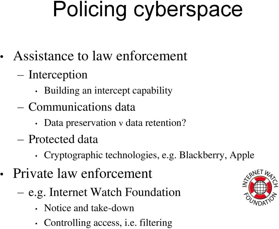 Protected data Cryptographic technologies, e.g. Blackberry, Apple Private law enforcement e.