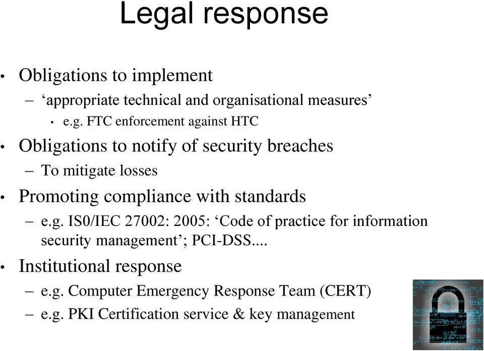 with standards e.g. IS0/IEC 27002: 2005: Code of practice for information security management ; PCI-DSS.