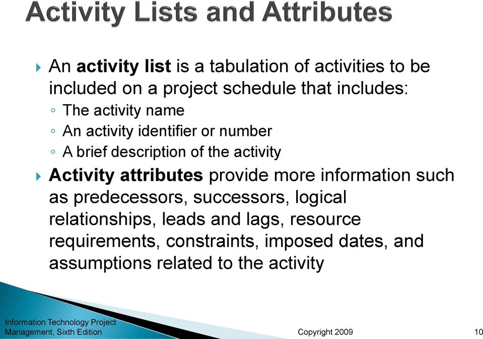 attributes provide more information such as predecessors, successors, logical relationships, leads