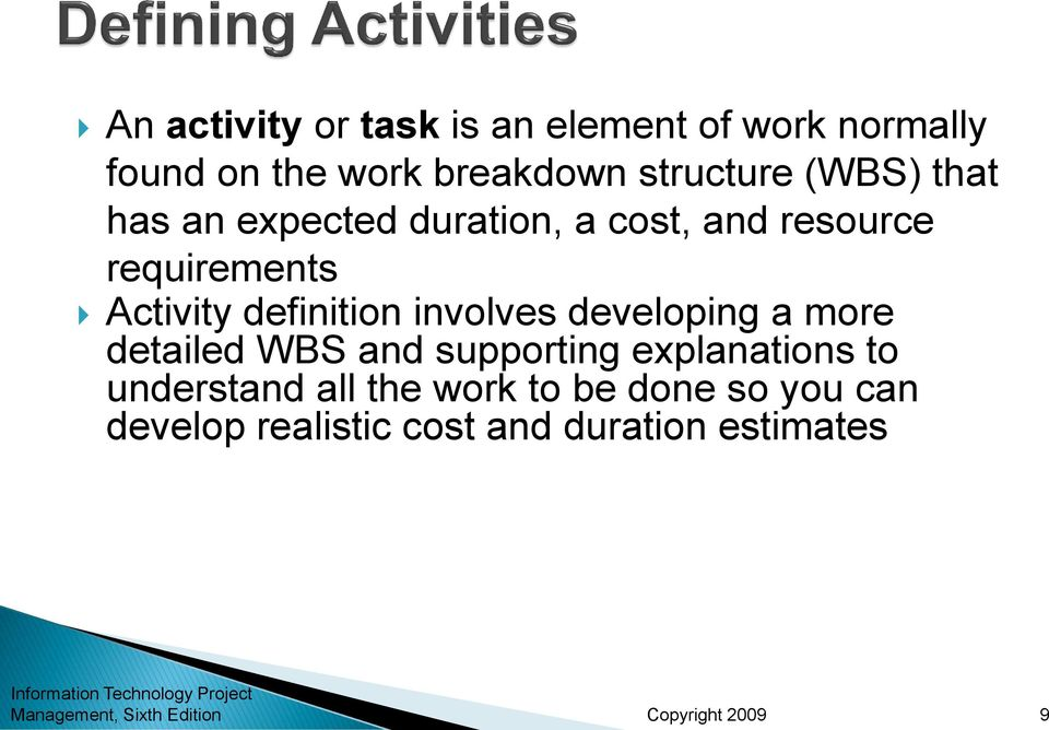 Activity definition involves developing a more detailed WBS and supporting