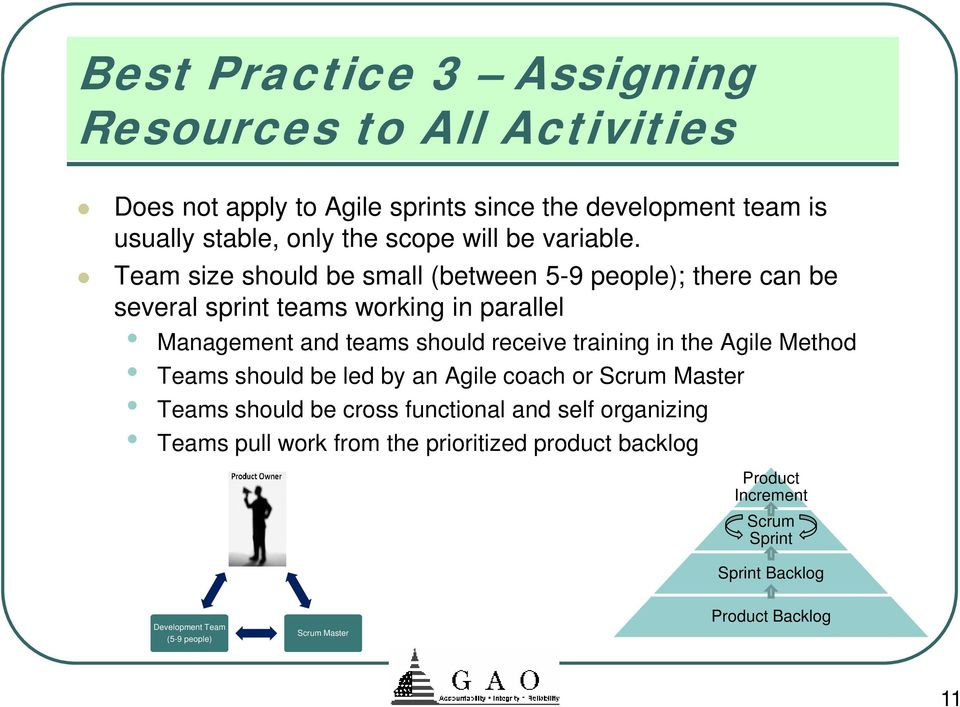 Team size should be small (between 5-9 people); there can be several sprint teams working in parallel Management and teams should receive training in