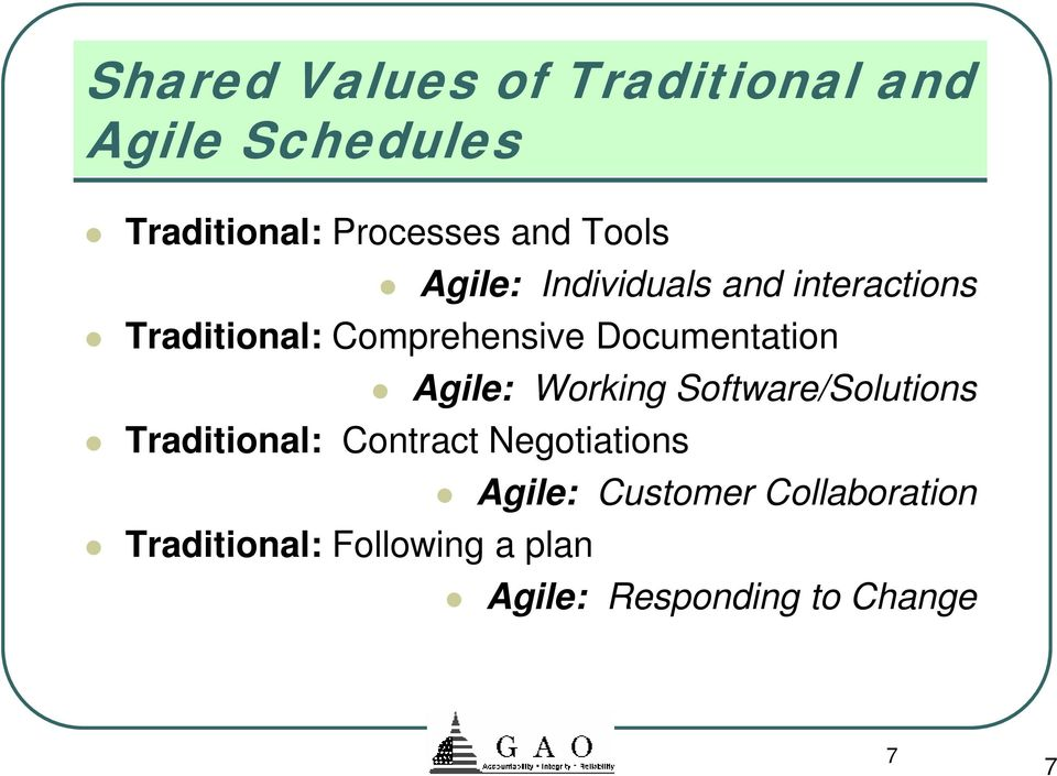 Documentation Agile: Working Software/Solutions Traditional: Contract