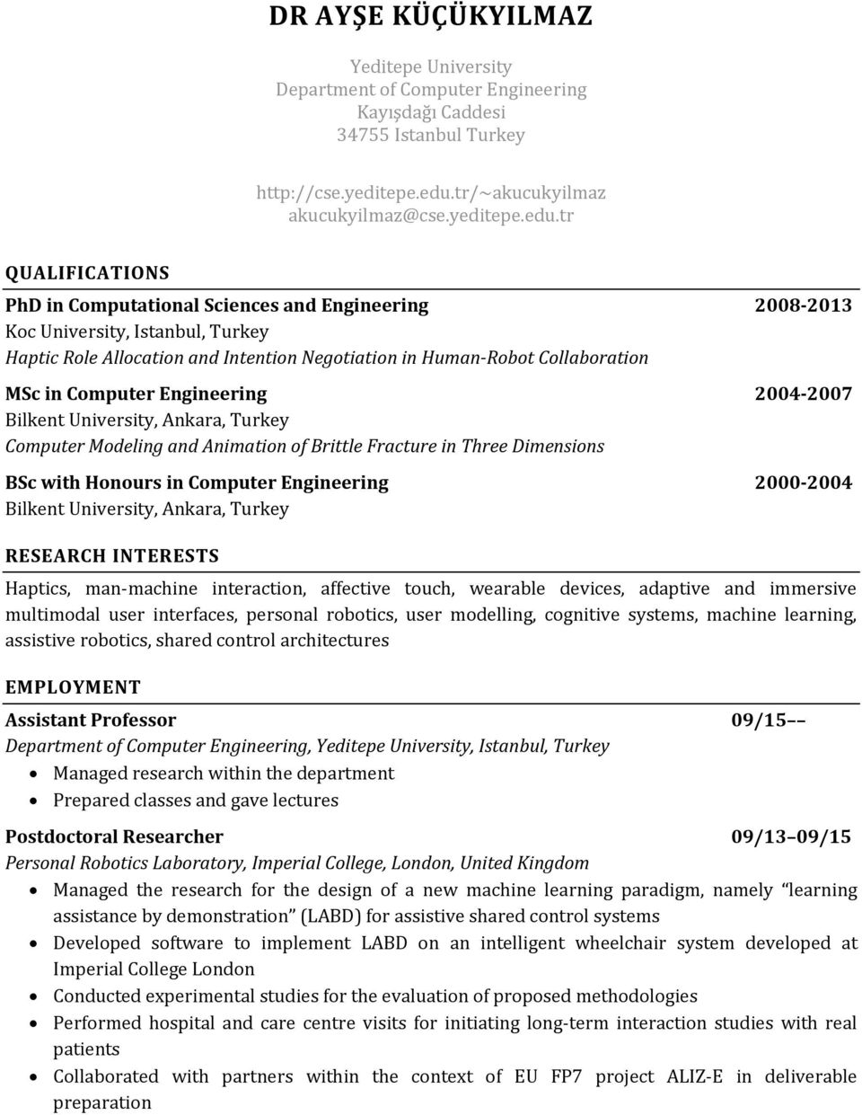 tr QUALIFICATIONS PhD in Computational Sciences and Engineering 2008-2013 Koc University, Istanbul, Turkey Haptic Role Allocation and Intention Negotiation in Human Robot Collaboration MSc in