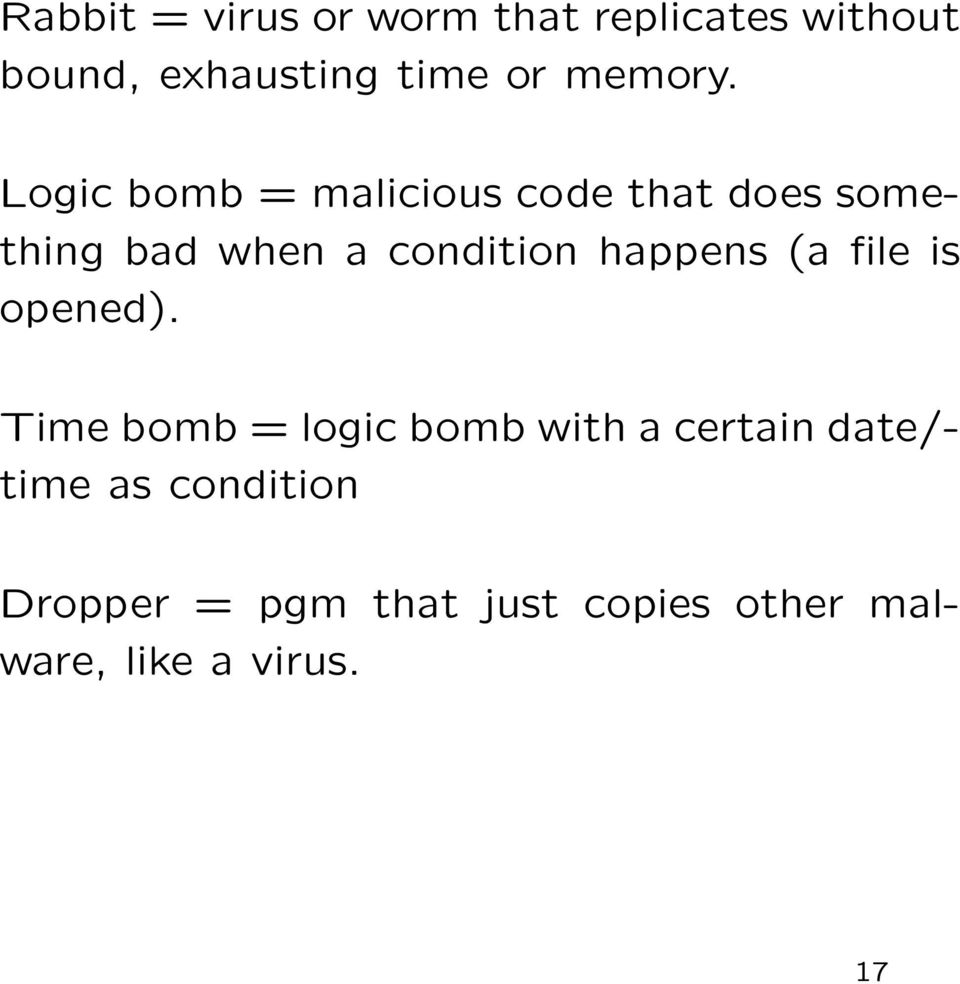Logic bomb = malicious code that does something bad when a condition