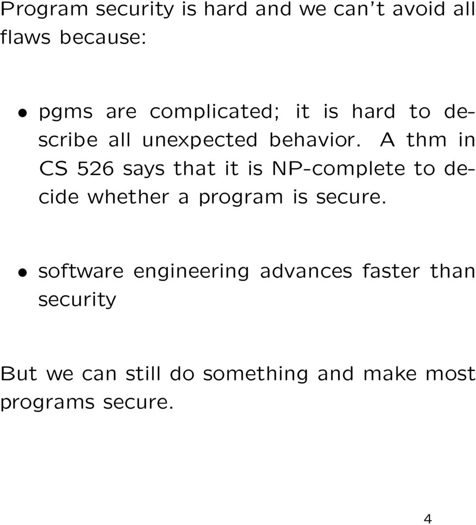 A thm in CS 526 says that it is NP-complete to decide whether a program is secure.