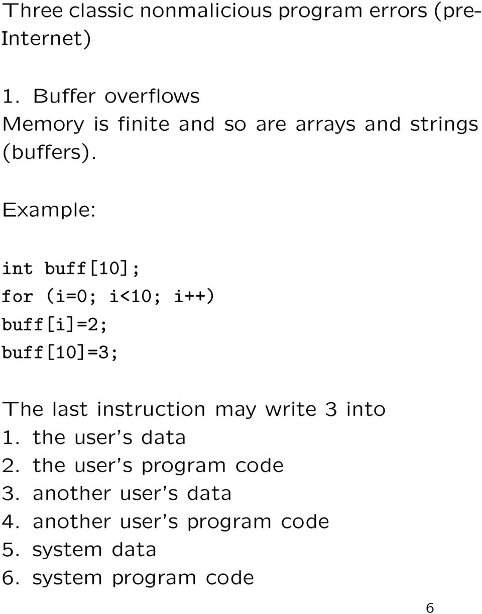 Example: int buff[10]; for (i=0; i<10; i++) buff[i]=2; buff[10]=3; The last instruction may
