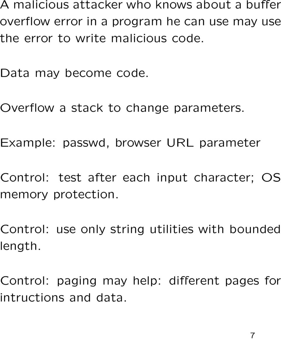 Example: passwd, browser URL parameter Control: test after each input character; OS memory protection.