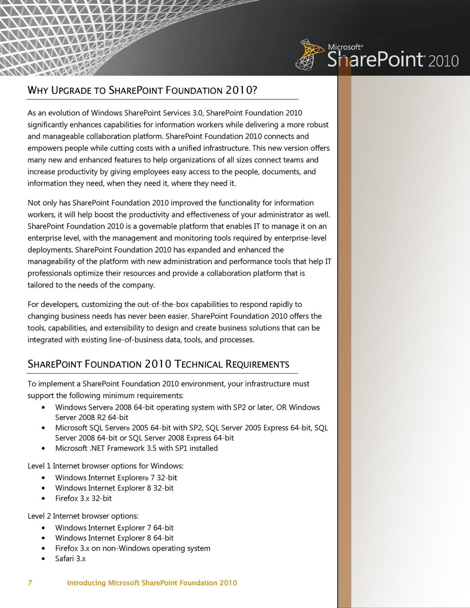 . SharePoint Foundation 2010 connects and empowers people while cutting costs with a unified infrastructure.