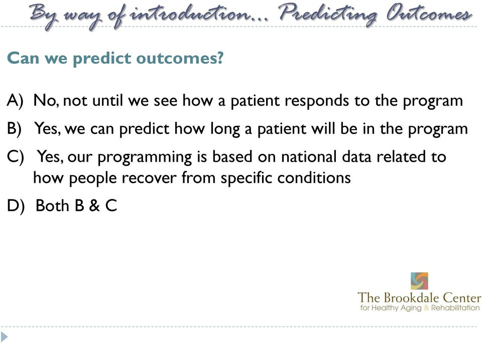 can predict how long a patient will be in the program C) Yes, our