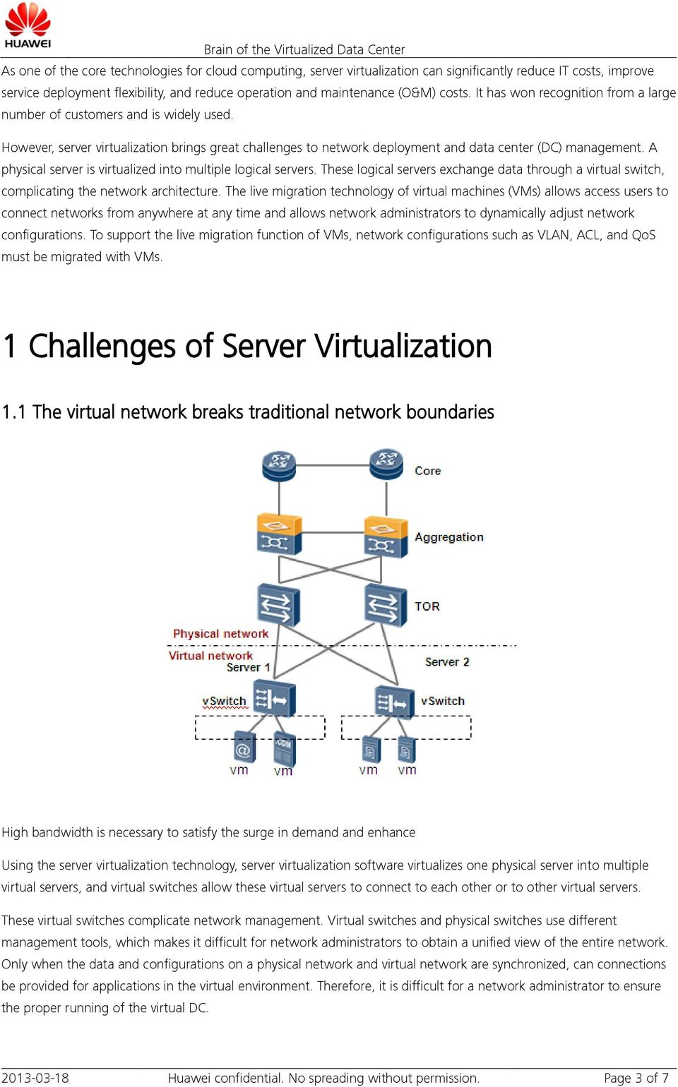 A physical server is virtualized into multiple logical servers. These logical servers exchange data through a virtual switch, complicating the network architecture.