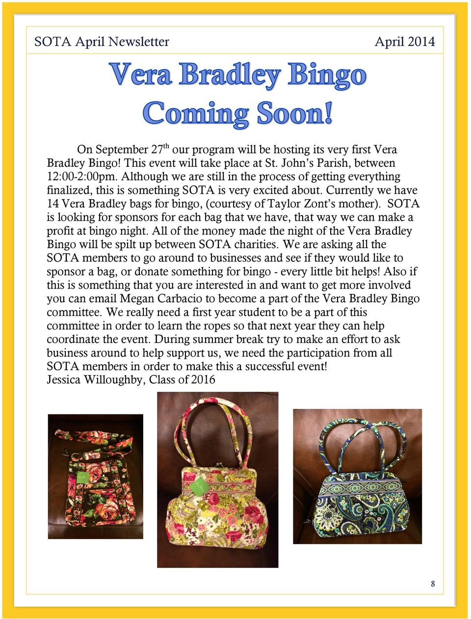 Currently we have 14 Vera Bradley bags for bingo, (courtesy of Taylor Zont s mother). SOTA is looking for sponsors for each bag that we have, that way we can make a profit at bingo night.
