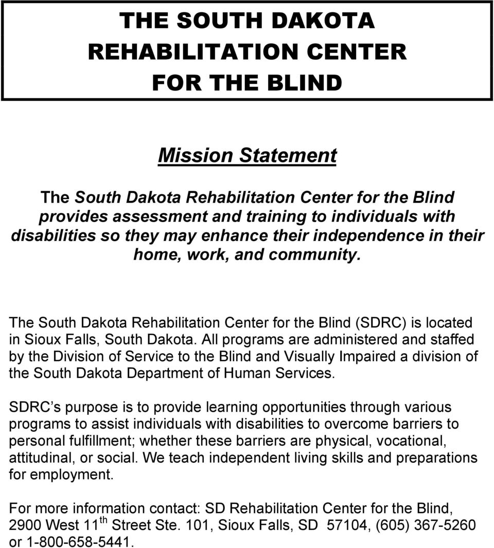 All programs are administered and staffed by the Division of Service to the Blind and Visually Impaired a division of the South Dakota Department of Human Services.