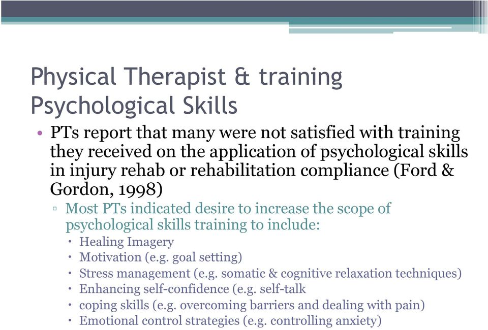 psychological skills training to include: Healing Imagery Motivation (e.g. goal setting) Stress management (e.g. somatic & cognitive relaxation techniques) Enhancing self-confidence (e.