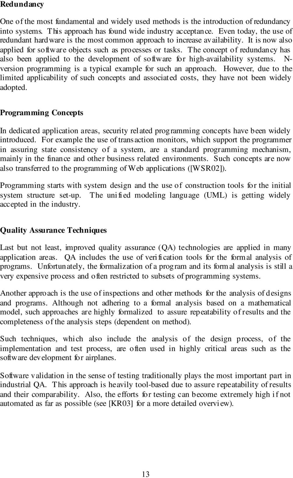 The concept of redundancy has also been applied to the development of software for high-availability systems. N- version programming is a typical example for such an approach.
