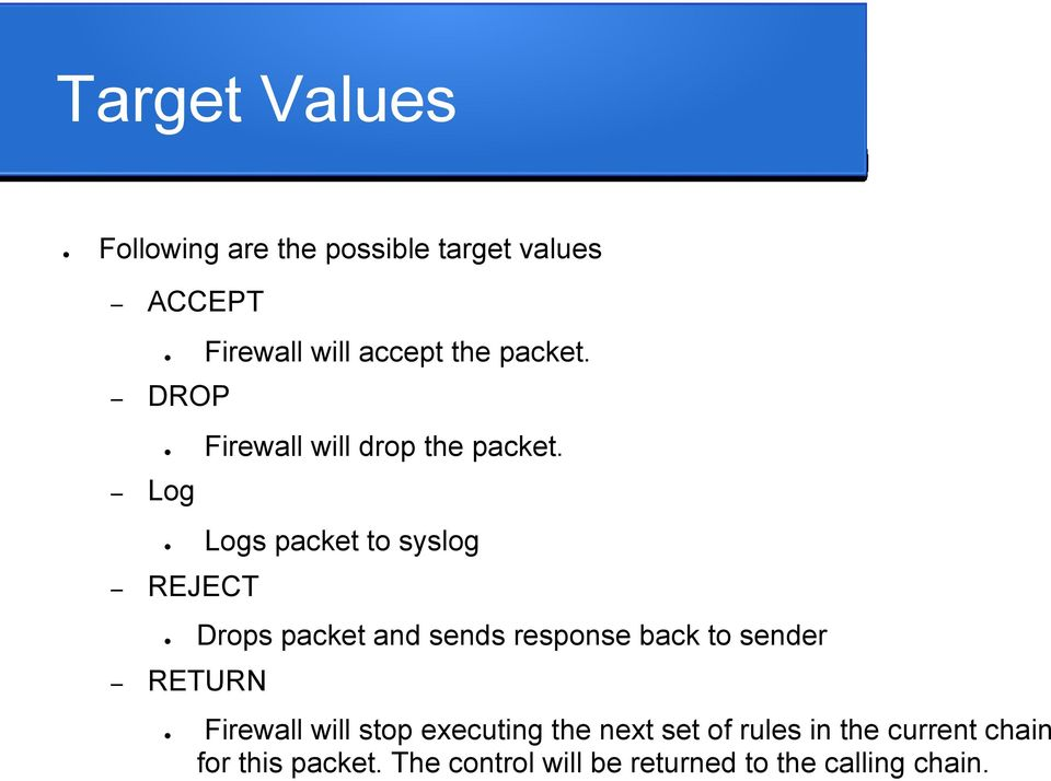 REJECT RETURN Logs packet to syslog Drops packet and sends response back to sender