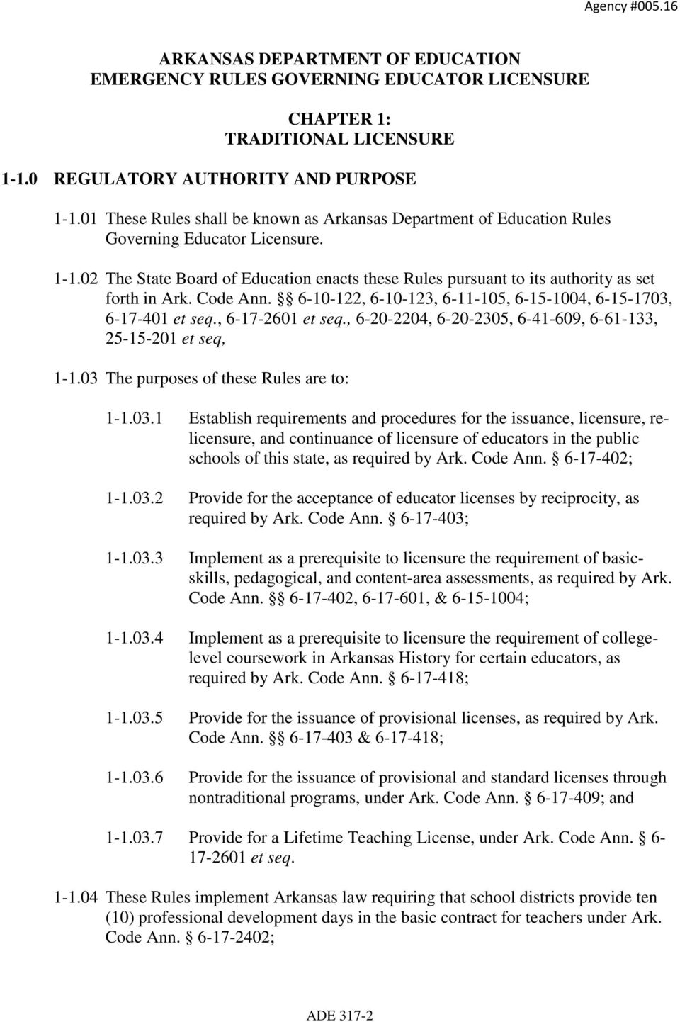 02 The State Board of Education enacts these Rules pursuant to its authority as set forth in Ark. Code Ann. 6-10-122, 6-10-123, 6-11-105, 6-15-1004, 6-15-1703, 6-17-401 et seq., 6-17-2601 et seq.