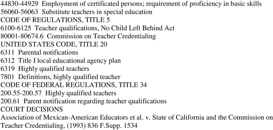 6 Commission on Teacher Credentialing UNITED STATES CODE, TITLE 20 6311 Parental notifications 6312 Title I local educational agency plan 6319 Highly qualified teachers 7801 Definitions,