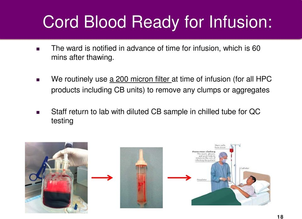 We routinely use a 200 micron filter at time of infusion (for all HPC products