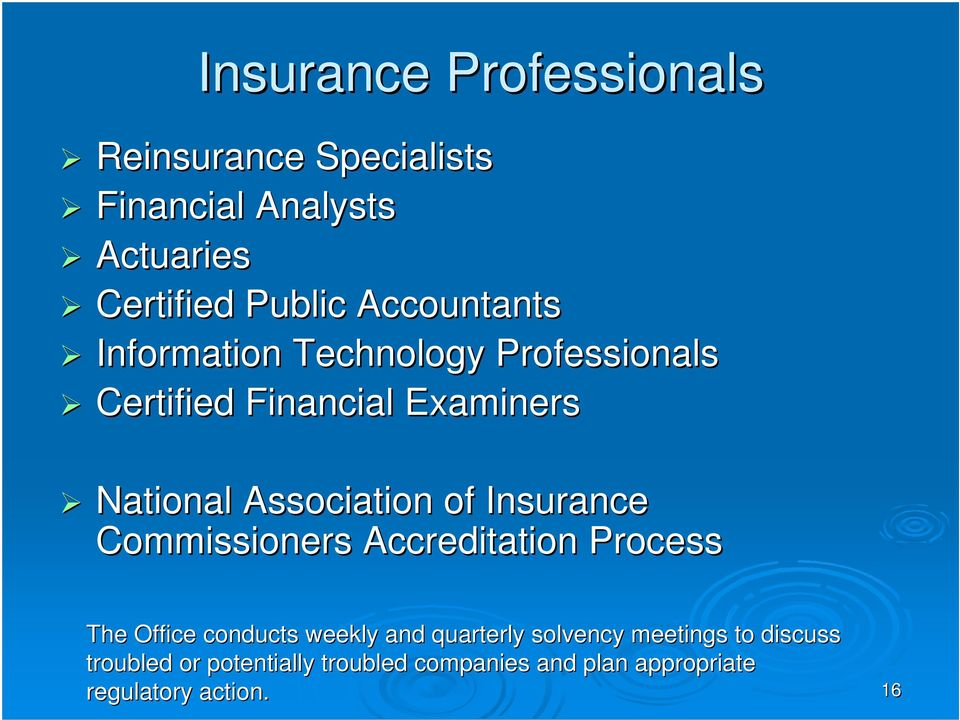 of Insurance Commissioners Accreditation Process The Office conducts weekly and quarterly solvency